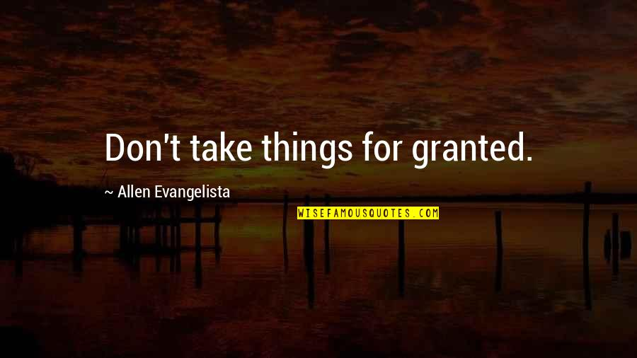 Being Prepared For God Quotes By Allen Evangelista: Don't take things for granted.