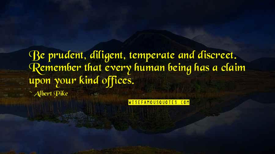Being Prudent Quotes By Albert Pike: Be prudent, diligent, temperate and discreet. Remember that