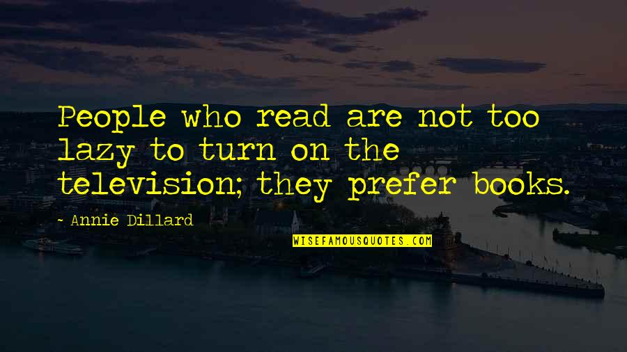 Being Prudent Quotes By Annie Dillard: People who read are not too lazy to