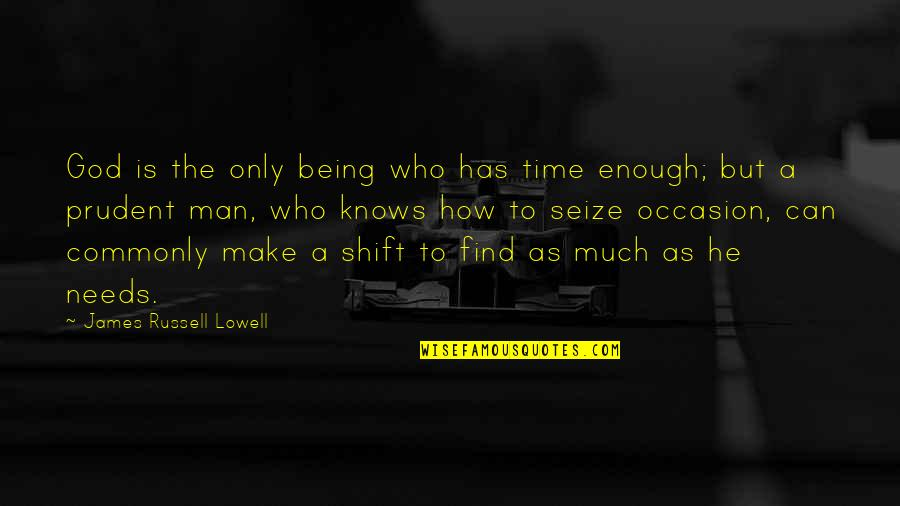 Being Prudent Quotes By James Russell Lowell: God is the only being who has time
