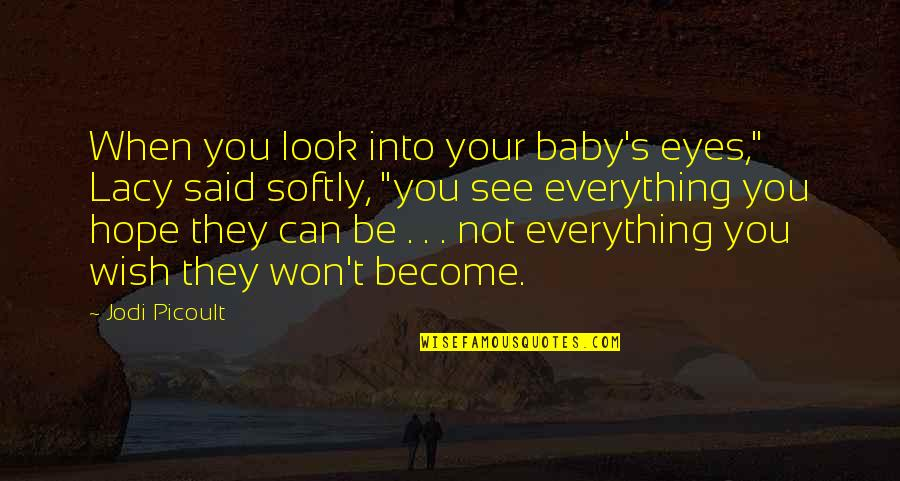 """Being Prudent Quotes By Jodi Picoult: When you look into your baby's eyes,"""" Lacy"""