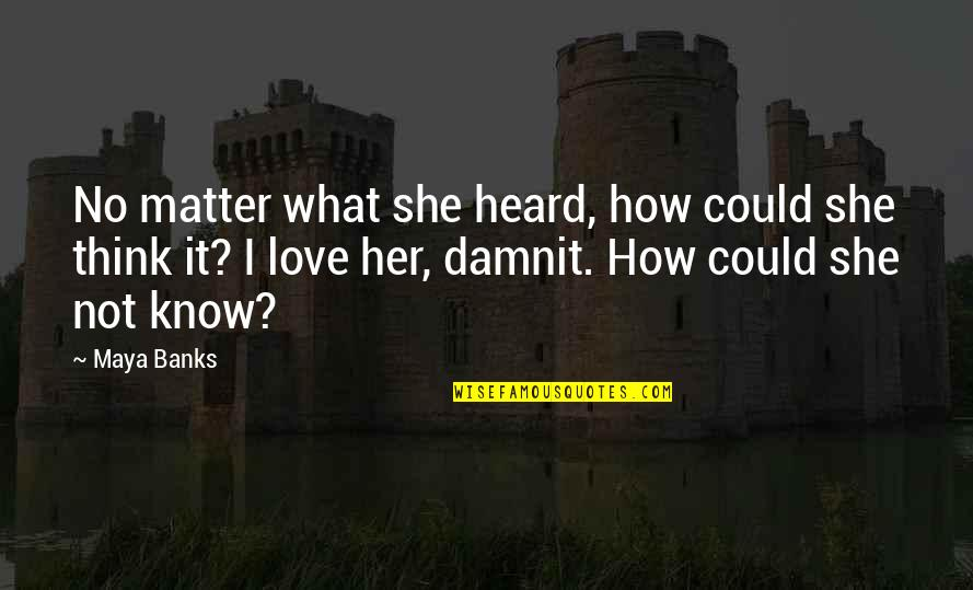Being Prudent Quotes By Maya Banks: No matter what she heard, how could she