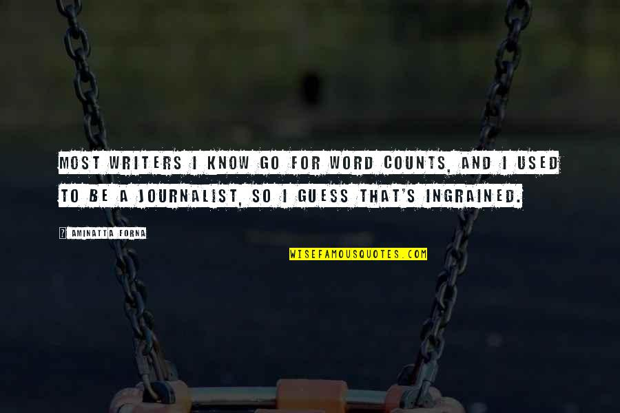 Being Published Quotes By Aminatta Forna: Most writers I know go for word counts,