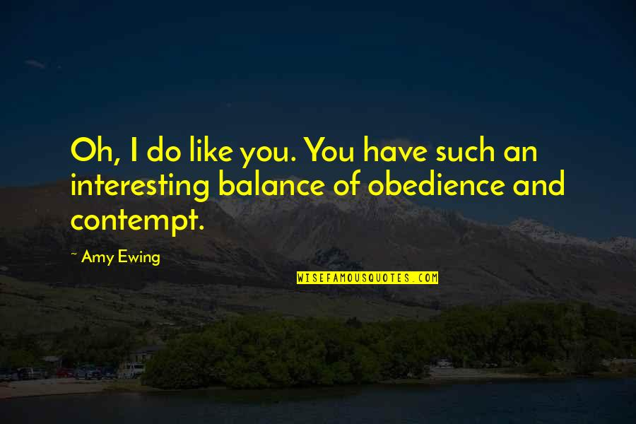 Being Published Quotes By Amy Ewing: Oh, I do like you. You have such