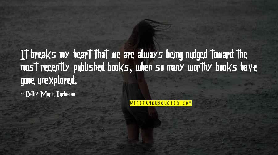 Being Published Quotes By Cathy Marie Buchanan: It breaks my heart that we are always