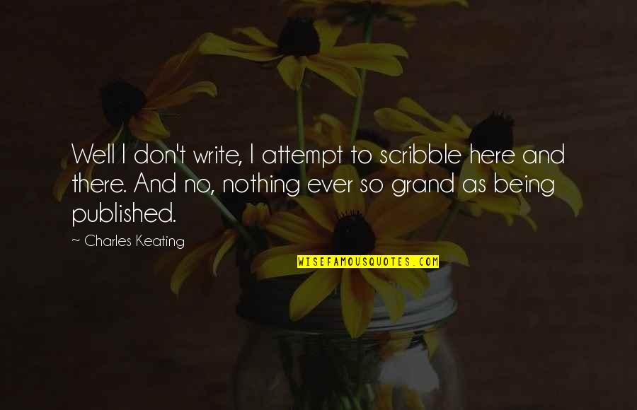 Being Published Quotes By Charles Keating: Well I don't write, I attempt to scribble
