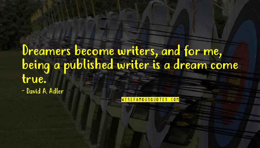 Being Published Quotes By David A. Adler: Dreamers become writers, and for me, being a