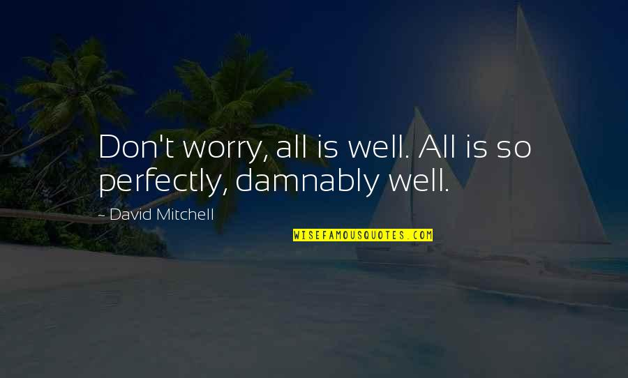 Being Published Quotes By David Mitchell: Don't worry, all is well. All is so