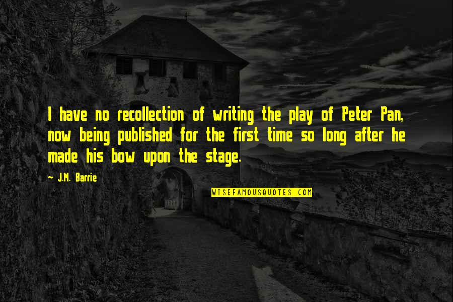 Being Published Quotes By J.M. Barrie: I have no recollection of writing the play
