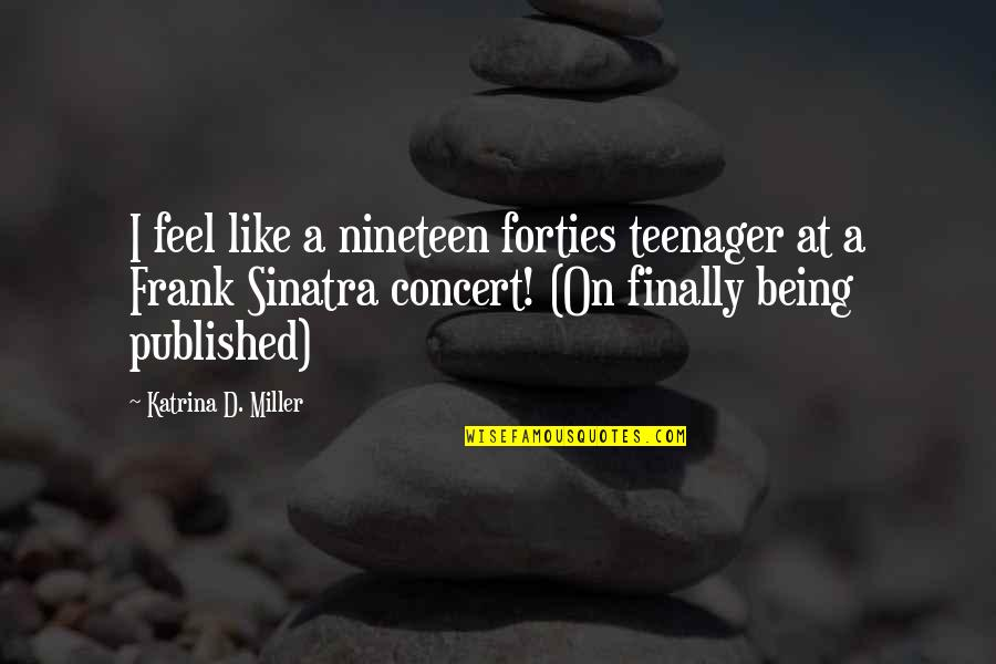 Being Published Quotes By Katrina D. Miller: I feel like a nineteen forties teenager at