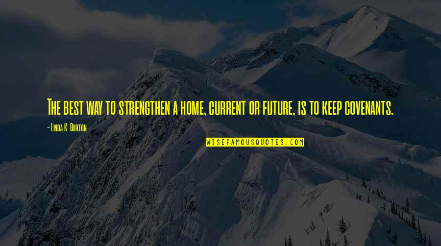 Being Published Quotes By Linda K. Burton: The best way to strengthen a home, current