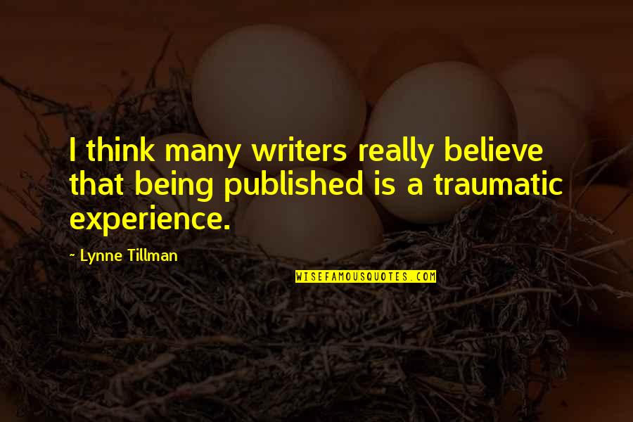 Being Published Quotes By Lynne Tillman: I think many writers really believe that being