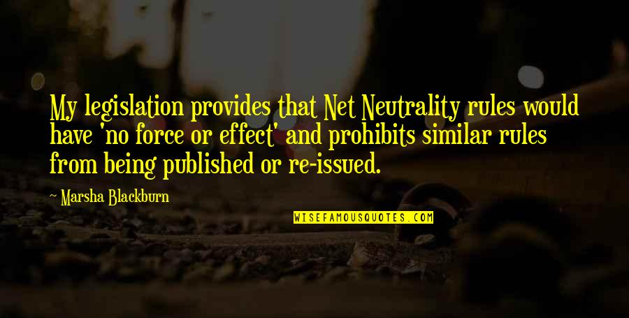 Being Published Quotes By Marsha Blackburn: My legislation provides that Net Neutrality rules would