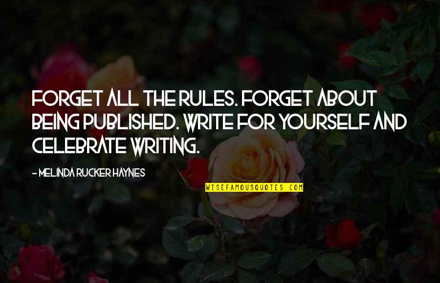 Being Published Quotes By Melinda Rucker Haynes: Forget all the rules. Forget about being published.