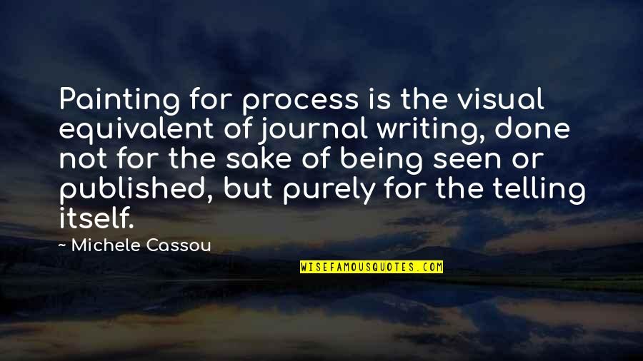Being Published Quotes By Michele Cassou: Painting for process is the visual equivalent of