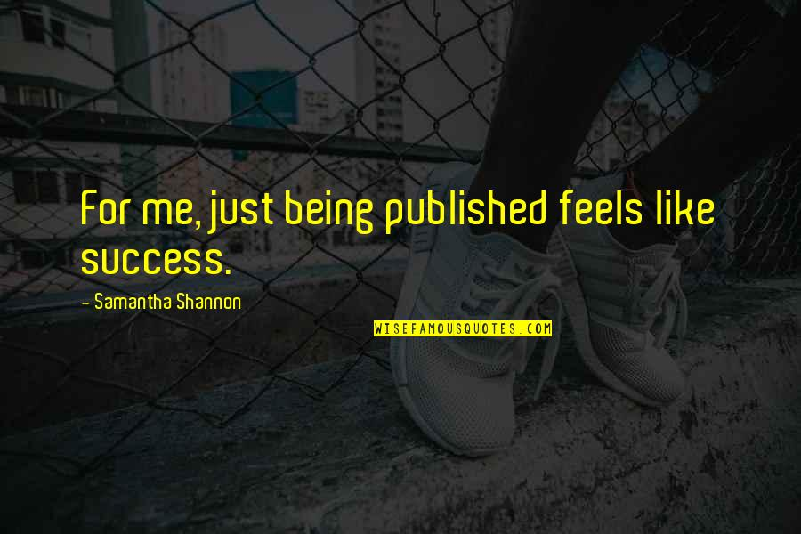 Being Published Quotes By Samantha Shannon: For me, just being published feels like success.