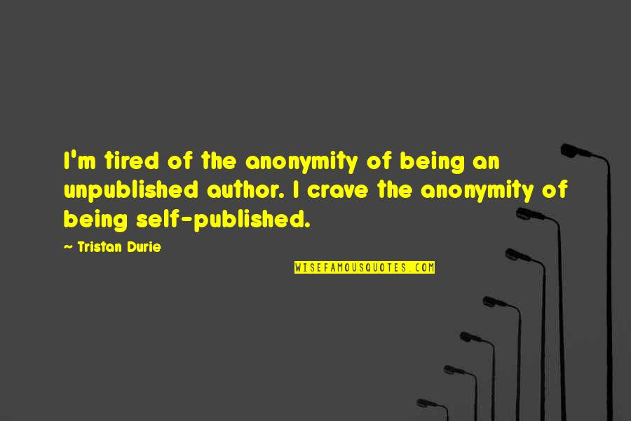 Being Published Quotes By Tristan Durie: I'm tired of the anonymity of being an