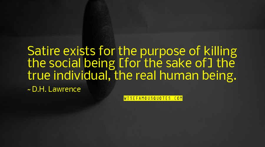 Being Real And True Quotes By D.H. Lawrence: Satire exists for the purpose of killing the