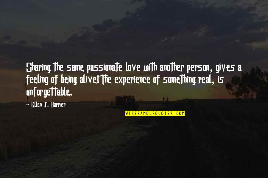 Being Real And True Quotes By Ellen J. Barrier: Sharing the same passionate love with another person,