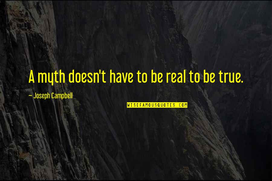 Being Real And True Quotes By Joseph Campbell: A myth doesn't have to be real to