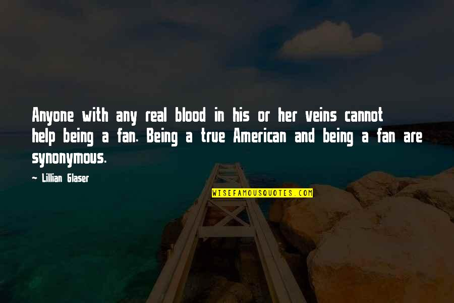Being Real And True Quotes By Lillian Glaser: Anyone with any real blood in his or