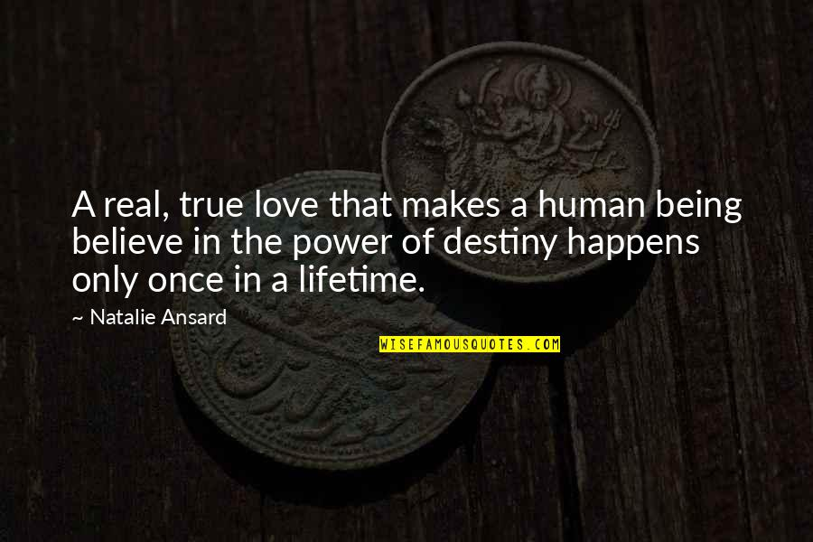 Being Real And True Quotes By Natalie Ansard: A real, true love that makes a human