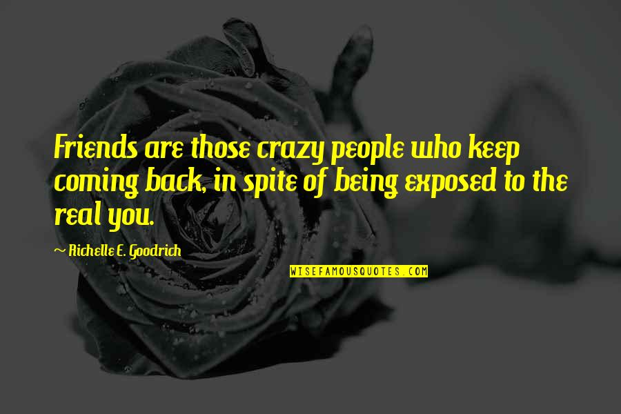 Being Real And True Quotes By Richelle E. Goodrich: Friends are those crazy people who keep coming