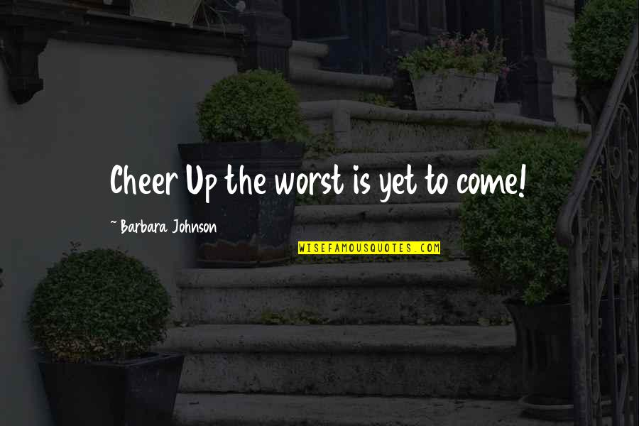 Being Real Woman Quotes By Barbara Johnson: Cheer Up the worst is yet to come!
