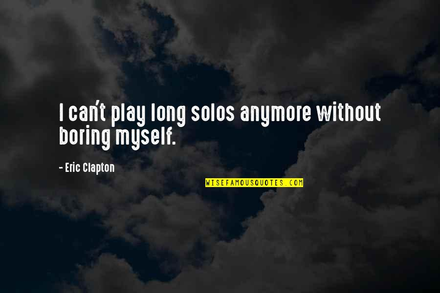 Being Real Woman Quotes By Eric Clapton: I can't play long solos anymore without boring