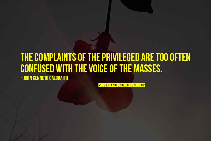 Being Real Woman Quotes By John Kenneth Galbraith: The complaints of the privileged are too often