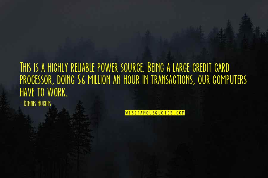 Being Reliable Quotes By Dennis Hughes: This is a highly reliable power source. Being