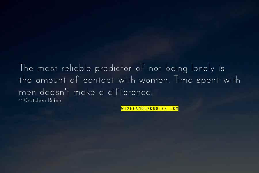 Being Reliable Quotes By Gretchen Rubin: The most reliable predictor of not being lonely