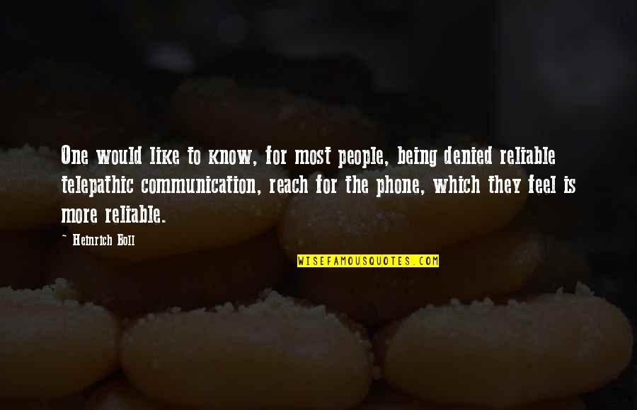 Being Reliable Quotes By Heinrich Boll: One would like to know, for most people,