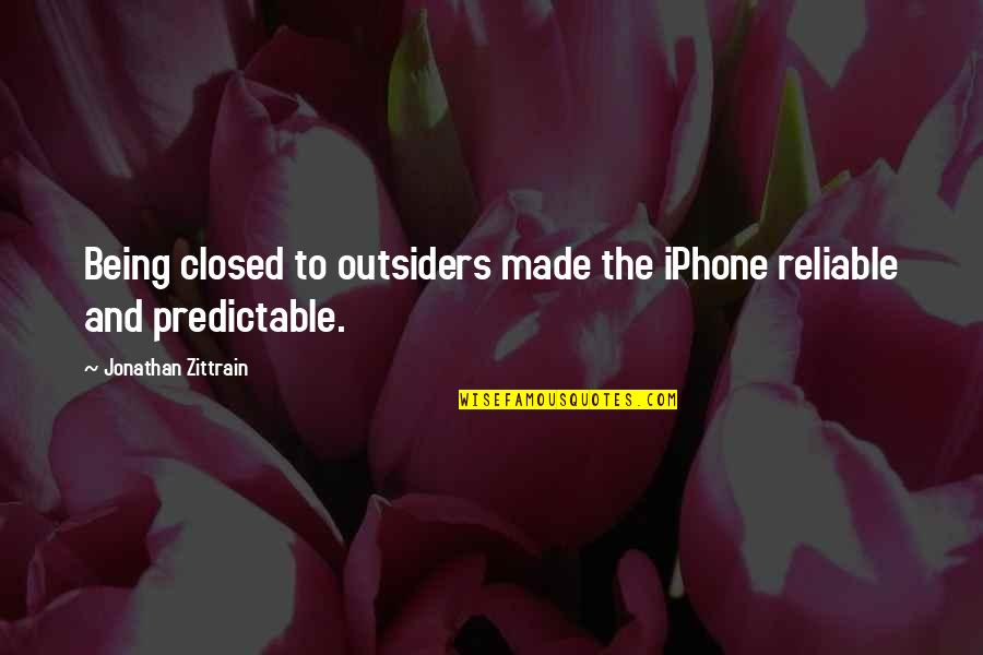 Being Reliable Quotes By Jonathan Zittrain: Being closed to outsiders made the iPhone reliable