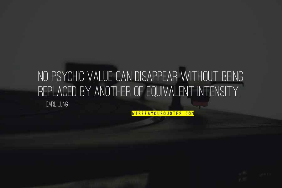 Being Replaced Quotes By Carl Jung: No psychic value can disappear without being replaced