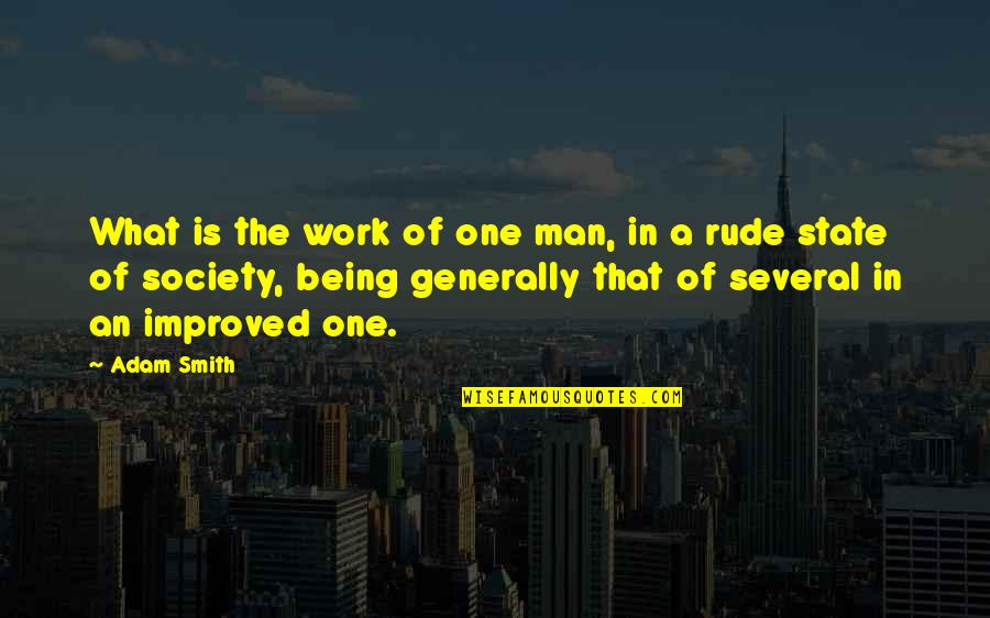 Being Rude At Work Quotes By Adam Smith: What is the work of one man, in