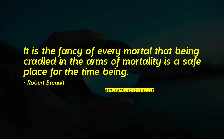 Being Safe In Your Arms Quotes By Robert Breault: It is the fancy of every mortal that