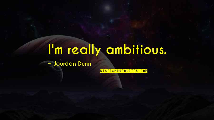 Being Scared To Move Forward Quotes By Jourdan Dunn: I'm really ambitious.