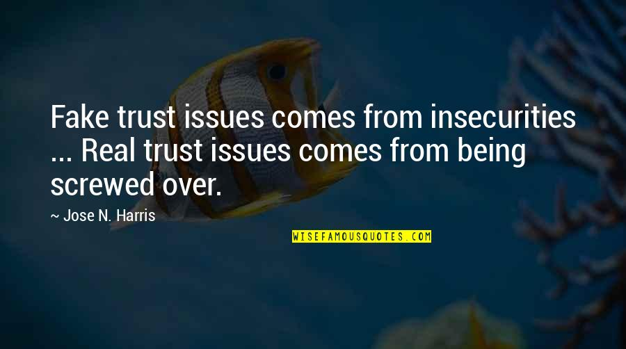 Being Screwed Over Quotes By Jose N. Harris: Fake trust issues comes from insecurities ... Real