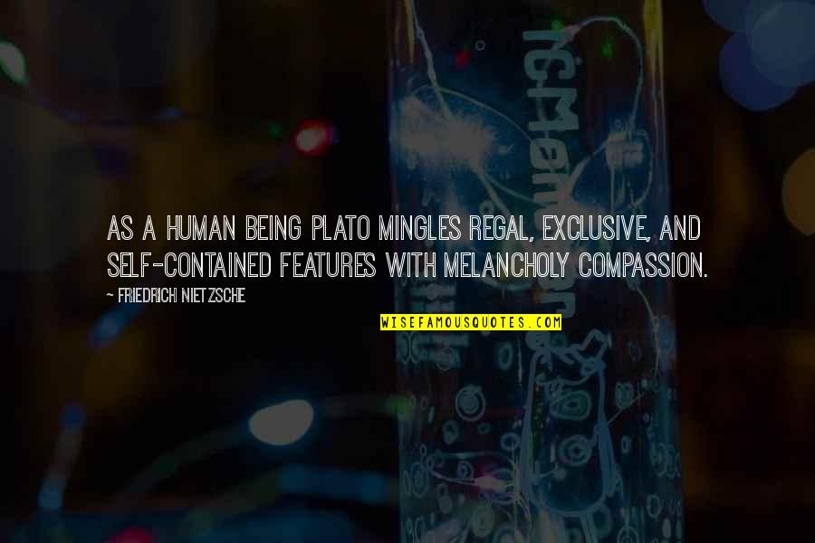 Being Self Contained Quotes By Friedrich Nietzsche: As a human being Plato mingles regal, exclusive,