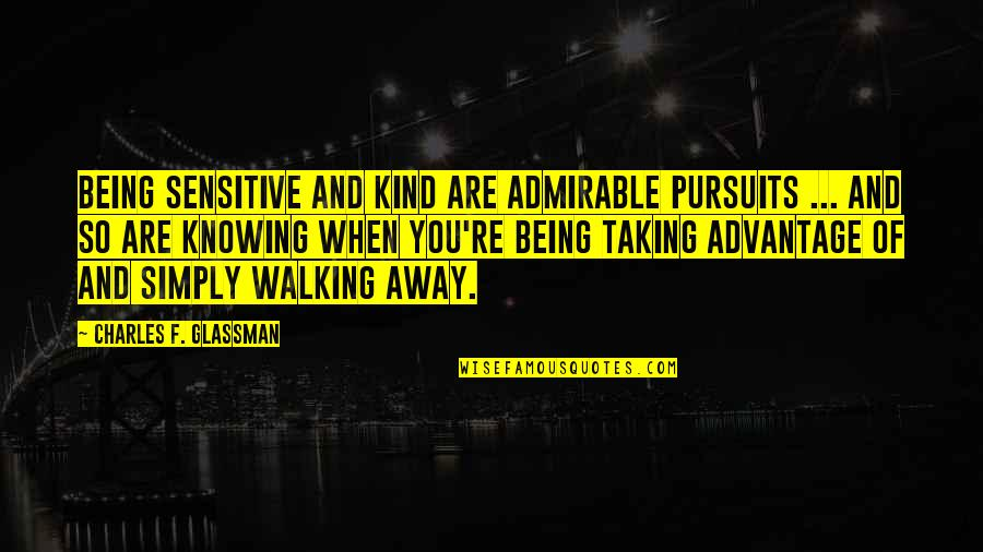 Being Sensitive Quotes By Charles F. Glassman: Being sensitive and kind are admirable pursuits ...