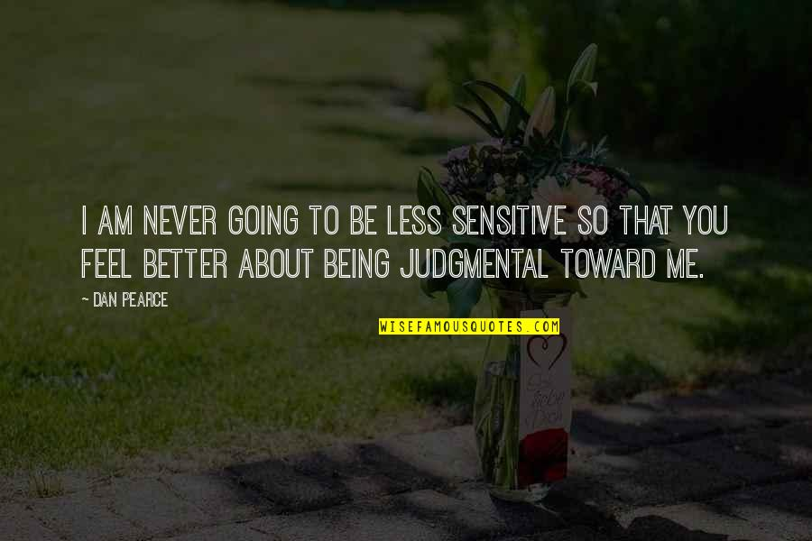 Being Sensitive Quotes By Dan Pearce: I am never going to be less sensitive