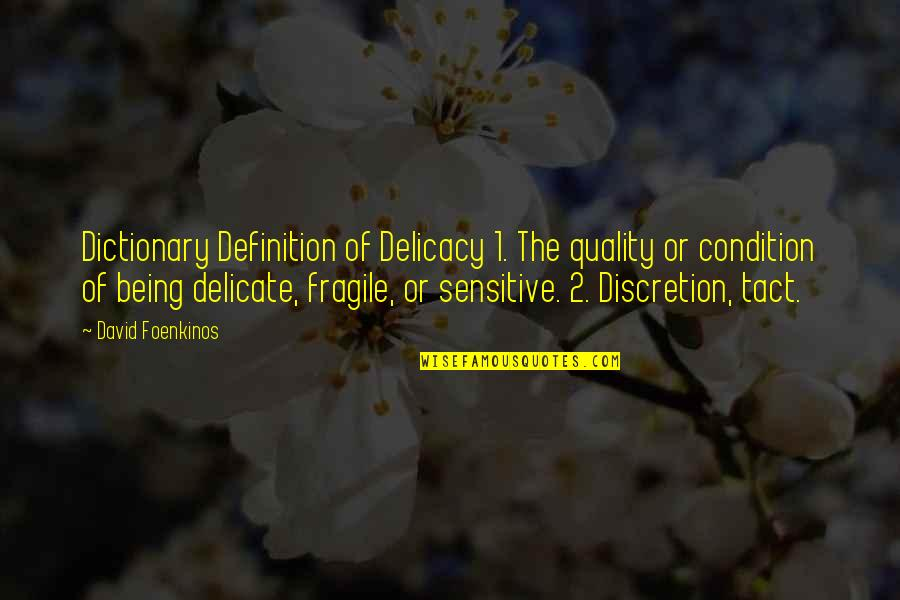 Being Sensitive Quotes By David Foenkinos: Dictionary Definition of Delicacy 1. The quality or