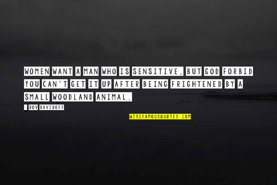 Being Sensitive Quotes By Dov Davidoff: Women want a man who is sensitive, but