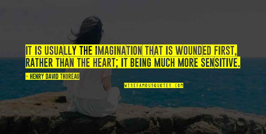 Being Sensitive Quotes By Henry David Thoreau: It is usually the imagination that is wounded
