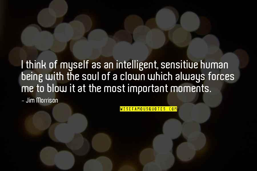 Being Sensitive Quotes By Jim Morrison: I think of myself as an intelligent, sensitive