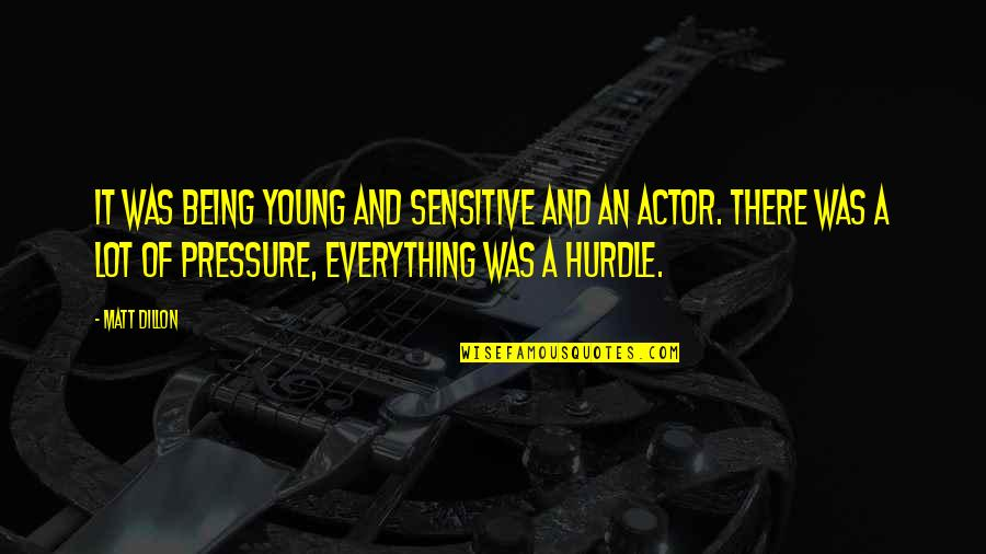 Being Sensitive Quotes By Matt Dillon: It was being young and sensitive and an