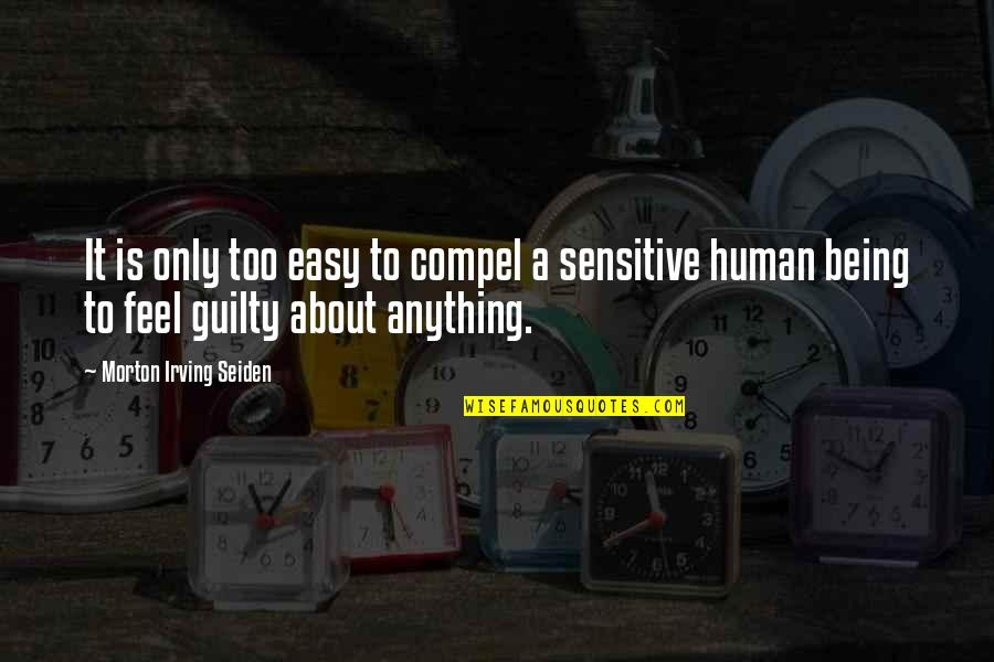 Being Sensitive Quotes By Morton Irving Seiden: It is only too easy to compel a