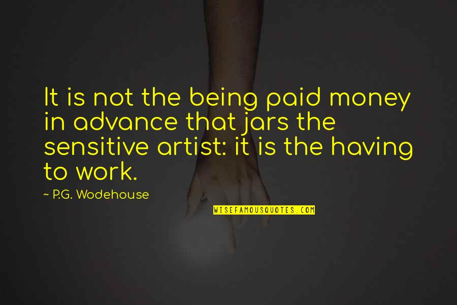 Being Sensitive Quotes By P.G. Wodehouse: It is not the being paid money in