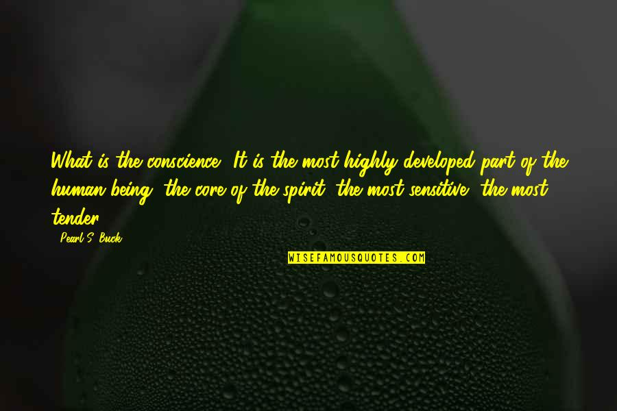 Being Sensitive Quotes By Pearl S. Buck: What is the conscience? It is the most